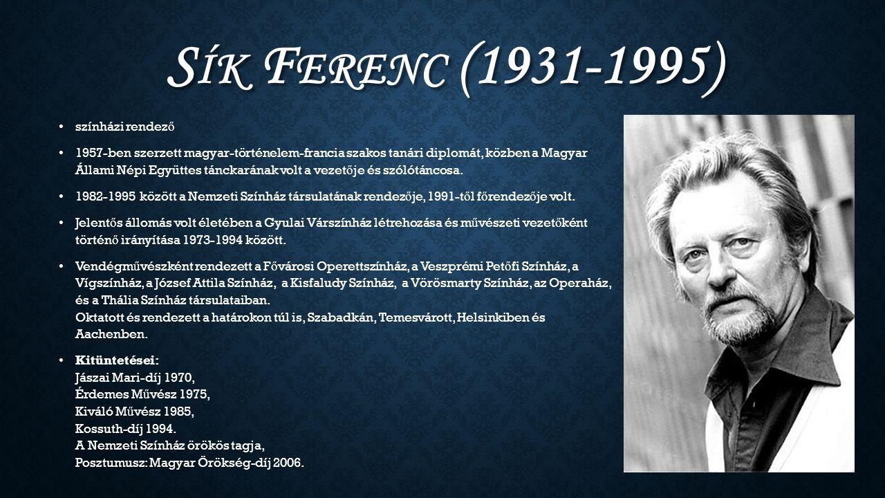 S ÍK F ERENC (1931-1995) színházi rendez ő 1957-ben szerzett magyar-történelem-francia szakos tanári diplomát, közben a Magyar Állami Népi Együttes tá