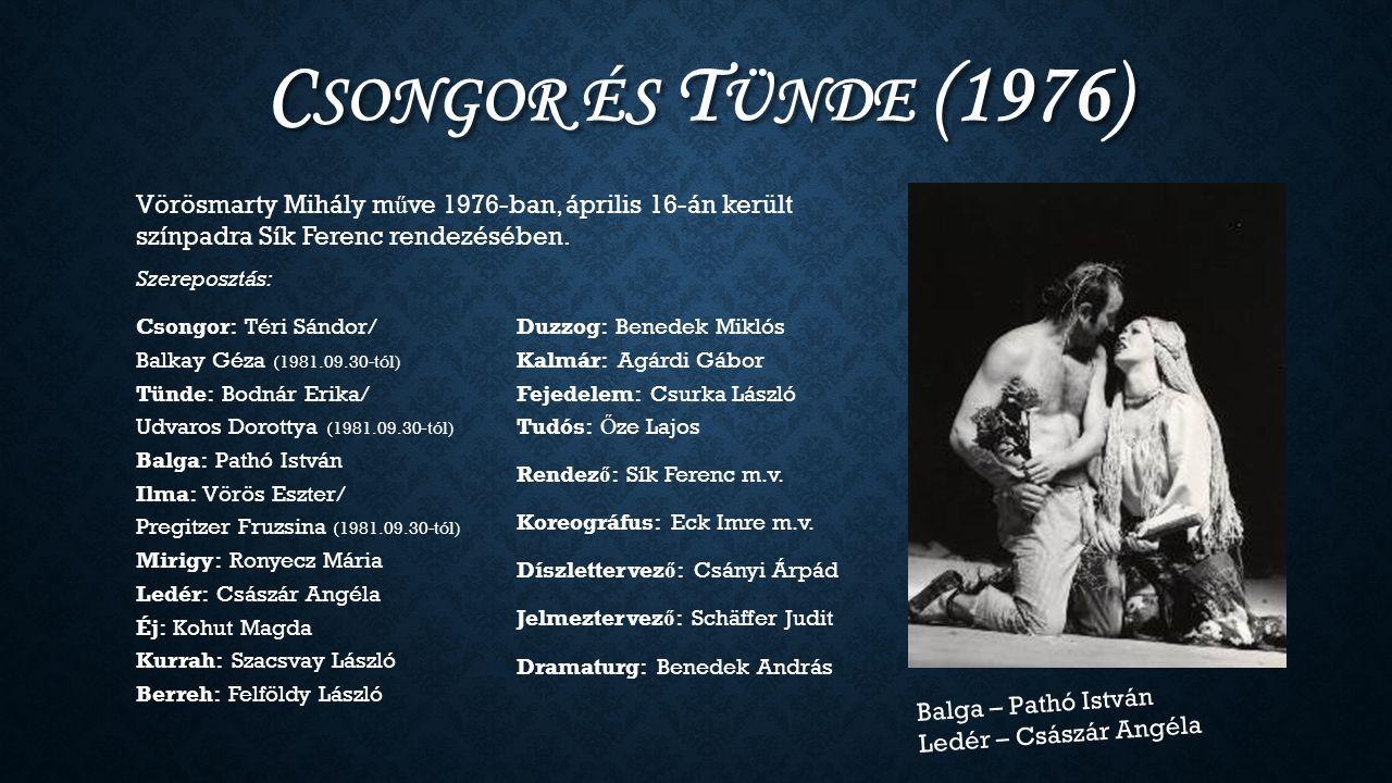 C SONGOR ÉS T ÜNDE (1976) Szereposztás: Csongor: Téri Sándor/ Balkay Géza (1981.09.30-tól) Tünde: Bodnár Erika/ Udvaros Dorottya (1981.09.30-tól) Balg