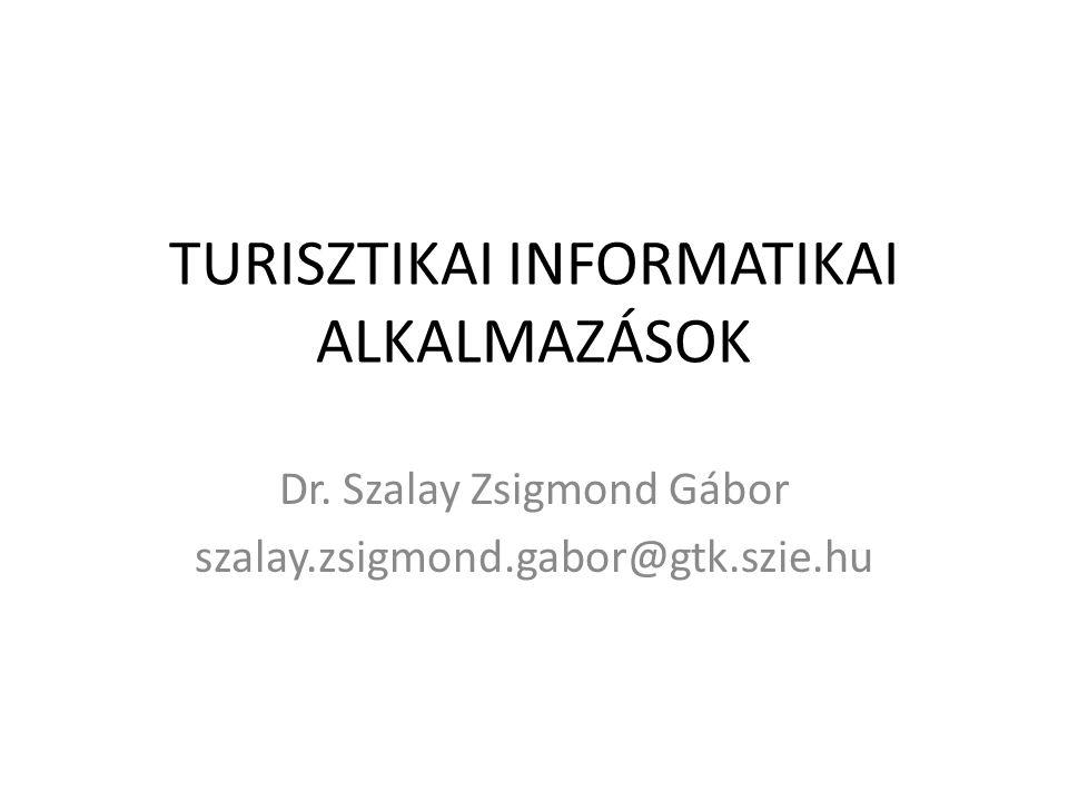 TURISZTIKAI INFORMATIKAI ALKALMAZÁSOK Dr. Szalay Zsigmond Gábor szalay.zsigmond.gabor@gtk.szie.hu