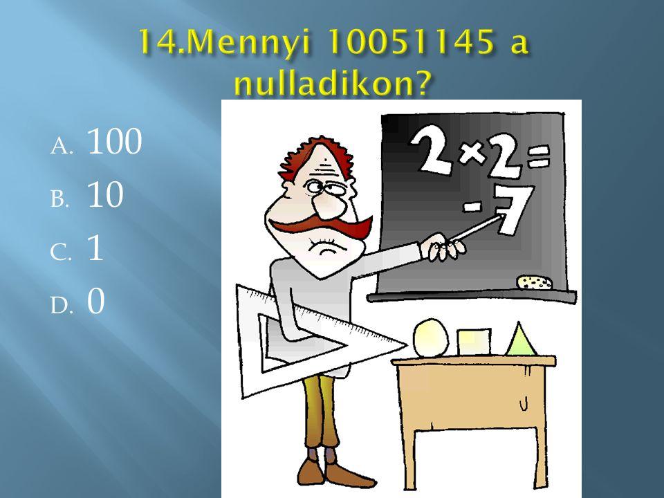 A. 100 B. 10 C. 1 D. 0