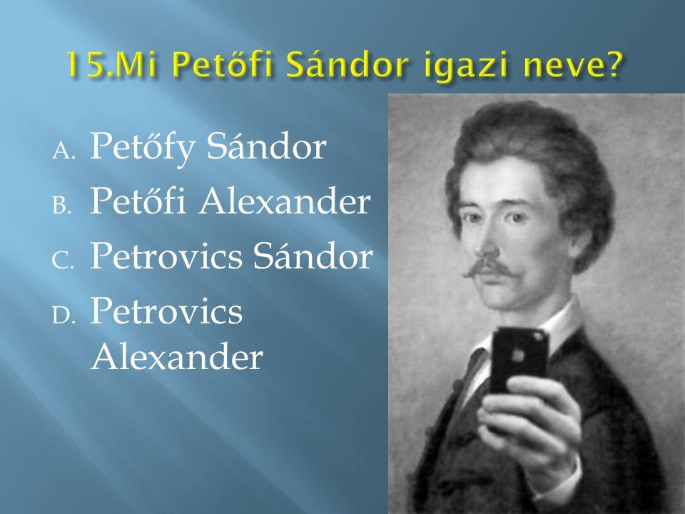 A. Petőfy Sándor B. Petőfi Alexander C. Petrovics Sándor D. Petrovics Alexander