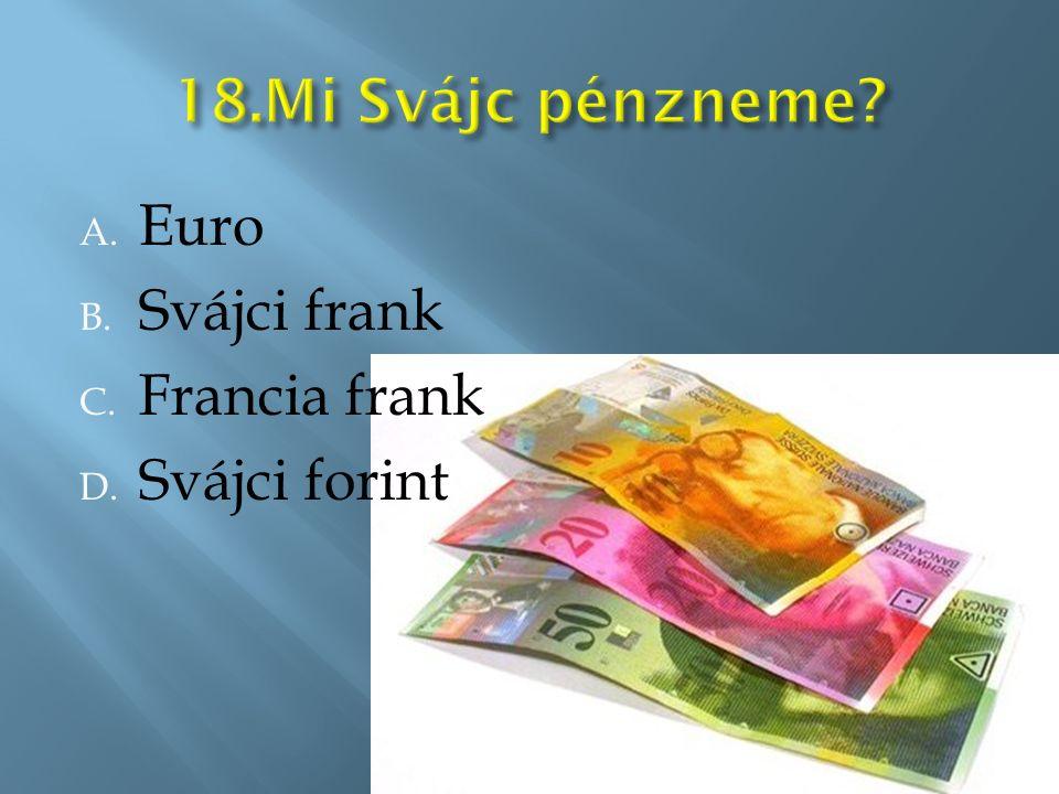 A. Euro B. Svájci frank C. Francia frank D. Svájci forint