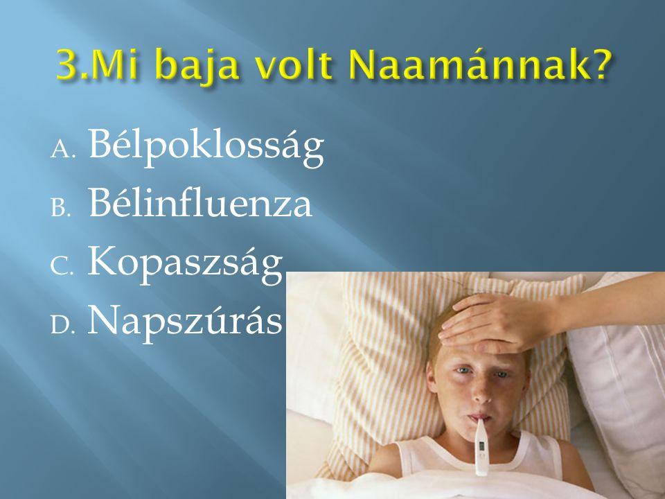 A. Bélpoklosság B. Bélinfluenza C. Kopaszság D. Napszúrás
