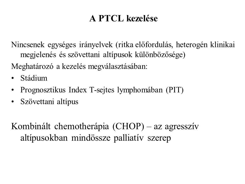 A PTCL kezelése Nincsenek egységes irányelvek (ritka előfordulás, heterogén klinikai megjelenés és szövettani altípusok különbözősége) Meghatározó a kezelés megválasztásában: Stádium Prognosztikus Index T-sejtes lymphomában (PIT) Szövettani altípus Kombinált chemotherápia (CHOP) – az agresszív altípusokban mindössze palliatív szerep