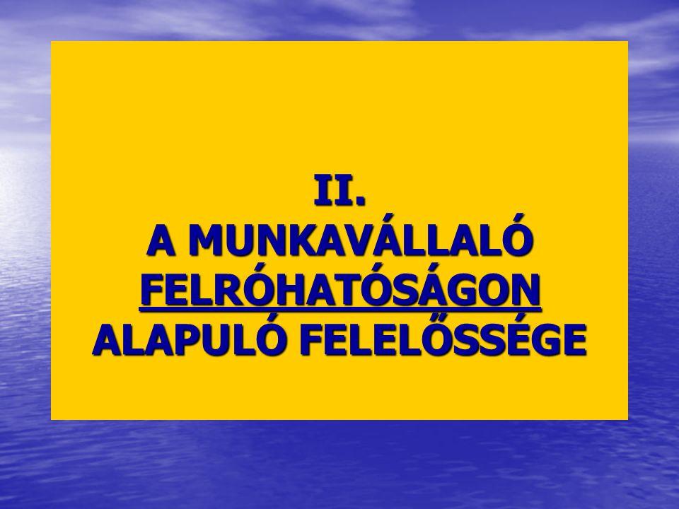 II. A MUNKAVÁLLALÓ FELRÓHATÓSÁGON ALAPULÓ FELELŐSSÉGE II.
