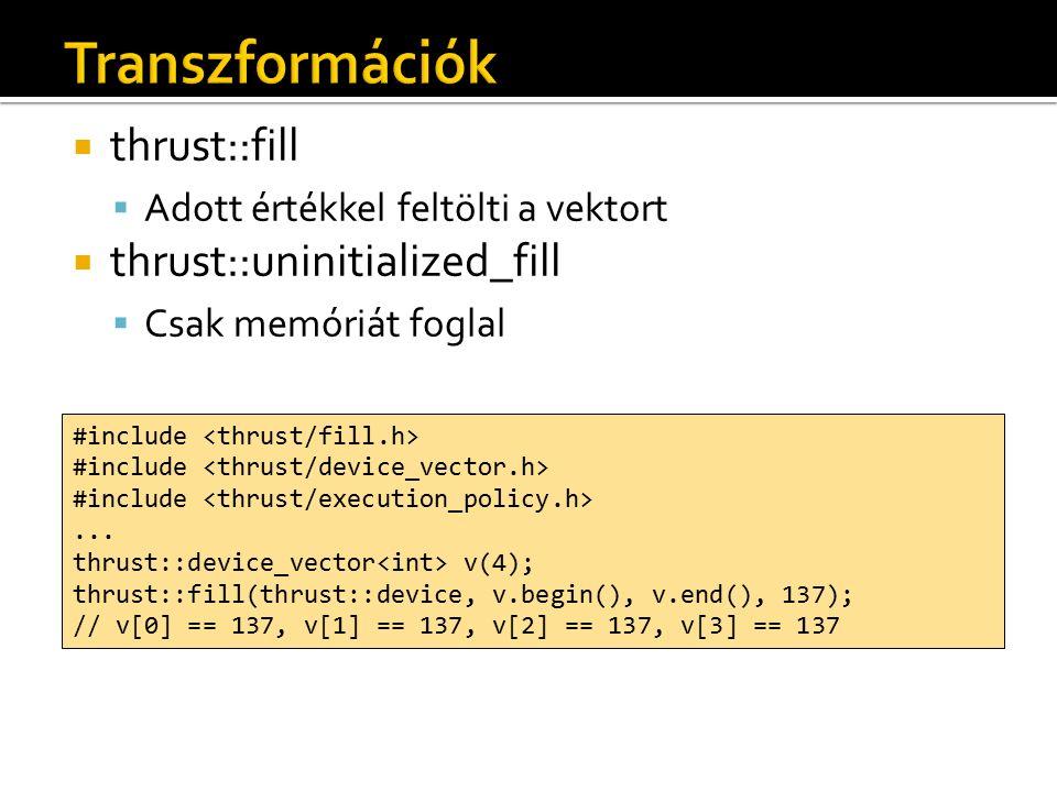  thrust::constant_iterator  Konstans értékű sorozat  thrust::transform_iterator  Transzformált sorozat  A transzformáció utáni értéket reprezentálja  thrust::permutation_iterator  Átrendezett sorozat  A permutáció eredményét reprezentálja  thrust::zip_iterator  Több sorozat összrendelése  Az összerendelt párokat reprezentálja