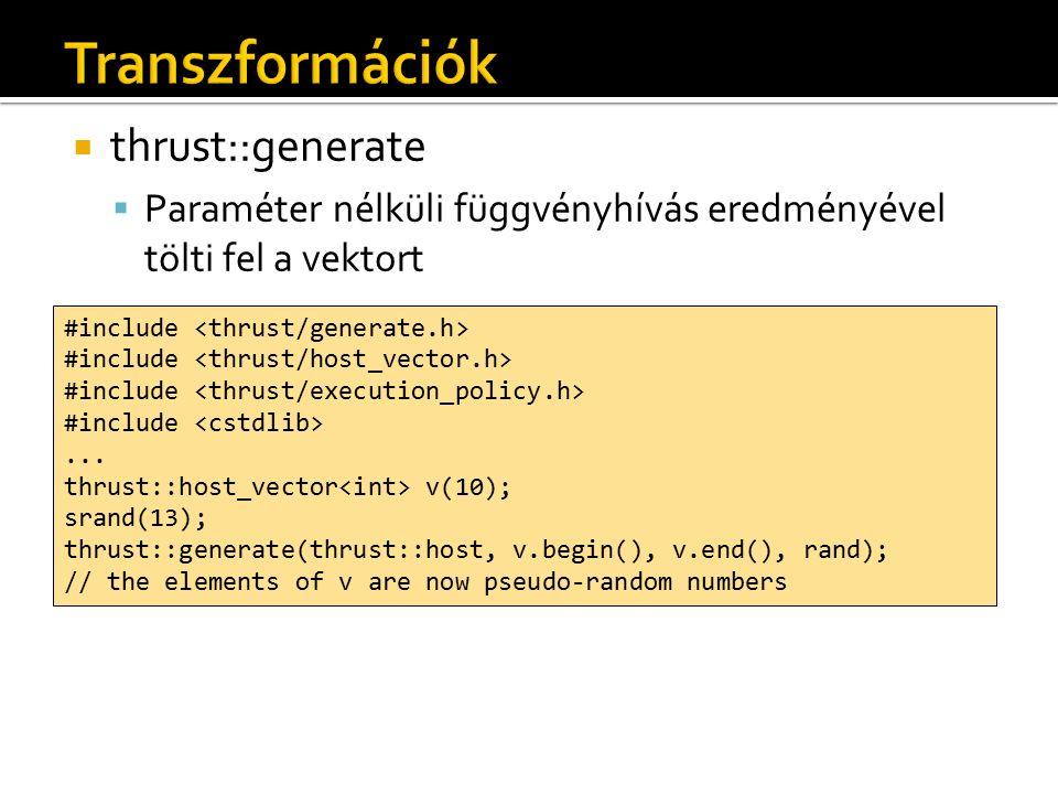  thrust::tabulate  A kitöltendő elem sorszámával hívott függvény eredményével tölti ki a vektort #include...