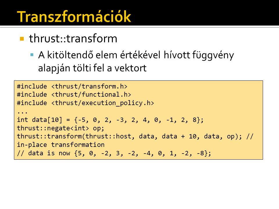  thrust::transform  A kitöltendő elem értékével hívott függvény alapján tölti fel a vektort #include...