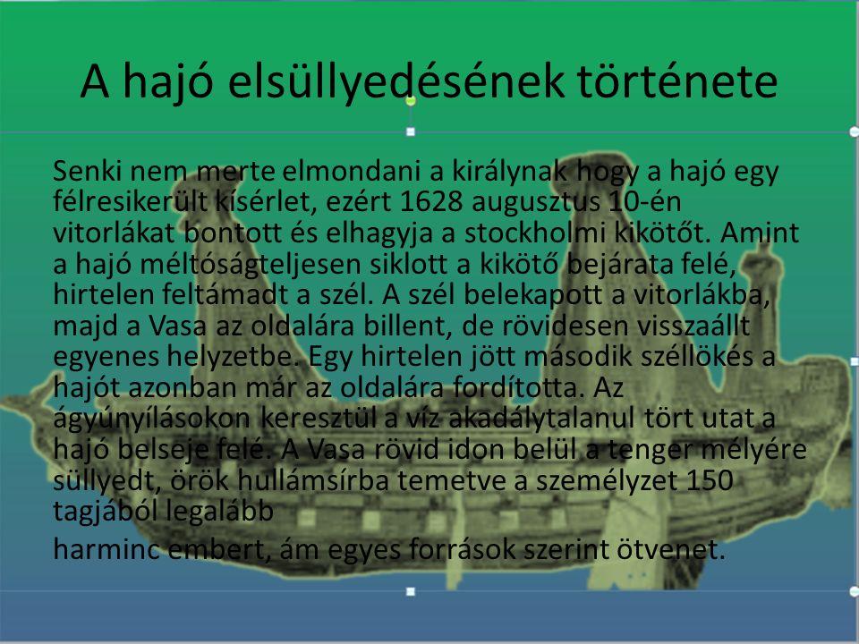 A hajó elsüllyedésének története Senki nem merte elmondani a királynak hogy a hajó egy félresikerült kísérlet, ezért 1628 augusztus 10-én vitorlákat b