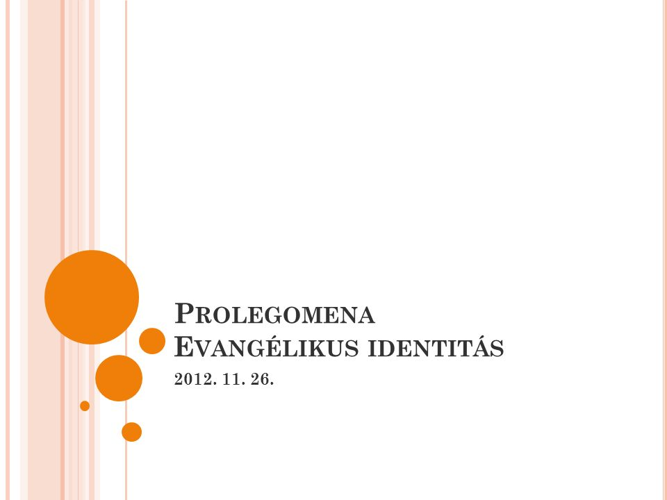 P ROLEGOMENA E VANGÉLIKUS IDENTITÁS 2012. 11. 26.