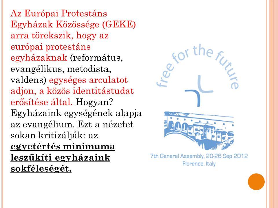 Az Európai Protestáns Egyházak Közössége (GEKE) arra törekszik, hogy az európai protestáns egyházaknak (református, evangélikus, metodista, valdens) egységes arculatot adjon, a közös identitástudat erősítése által.