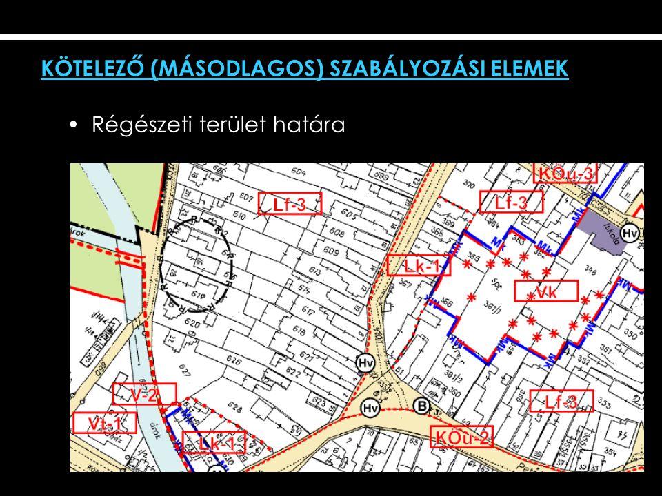 Régészeti terület határa KÖTELEZŐ (MÁSODLAGOS) SZABÁLYOZÁSI ELEMEK