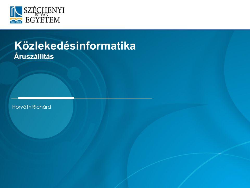 1 Horváth Richárd Közlekedésinformatika Áruszállítás