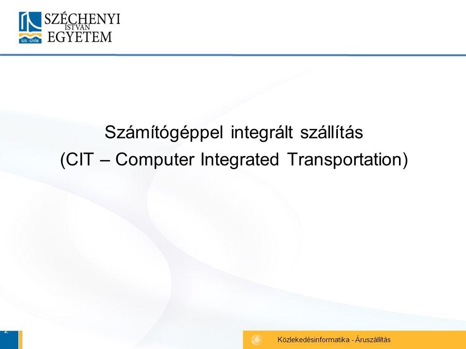 2 Közlekedésinformatika - Áruszállítás Számítógéppel integrált szállítás (CIT – Computer Integrated Transportation)