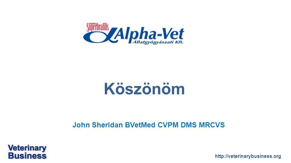 http://veterinarybusiness.org John Sheridan BVetMed CVPM DMS MRCVS Köszönöm