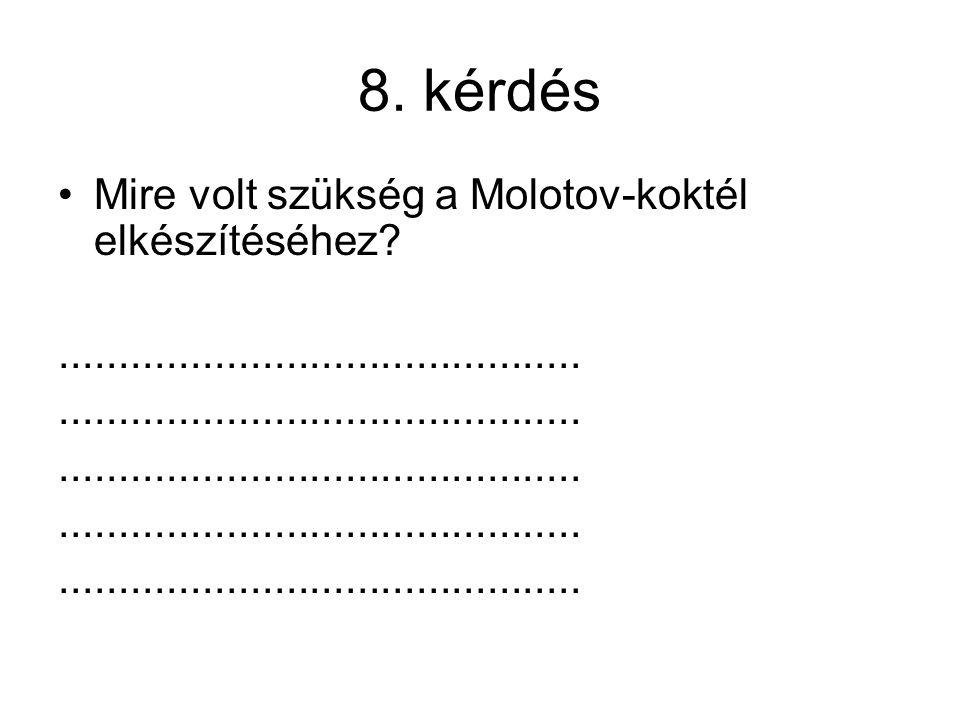 8. kérdés Mire volt szükség a Molotov-koktél elkészítéséhez?............................................