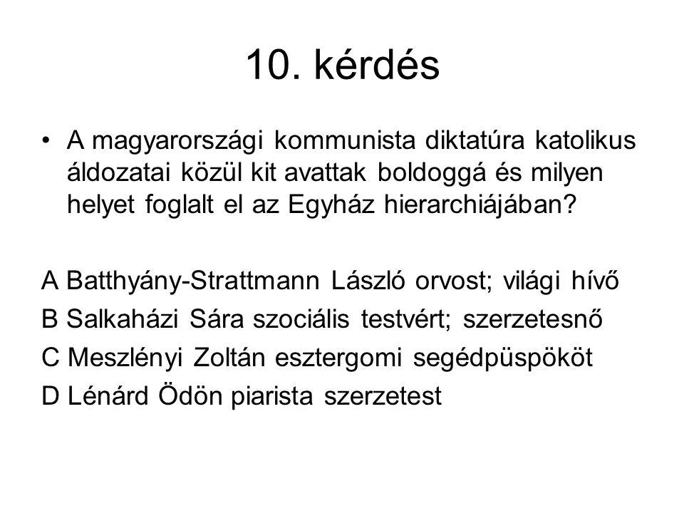 10. kérdés A magyarországi kommunista diktatúra katolikus áldozatai közül kit avattak boldoggá és milyen helyet foglalt el az Egyház hierarchiájában?