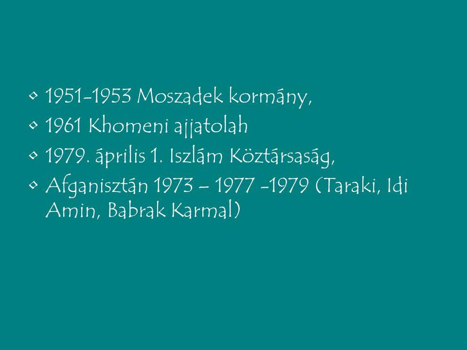 1951-1953 Moszadek kormány, 1961 Khomeni ajjatolah 1979.