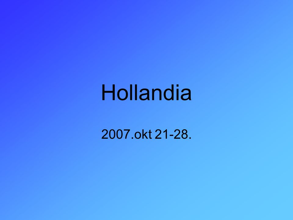 Hollandia 2007.okt 21-28.