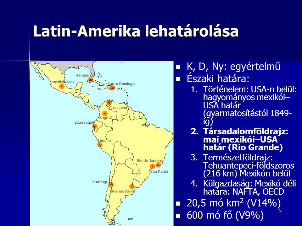 55 Latin-Amerika lehatárolása K, D, Ny: egyértelmű Északi határa: 1. 1.Történelem: USA-n belül: hagyományos mexikói– USA határ (gyarmatosítástól 1849-