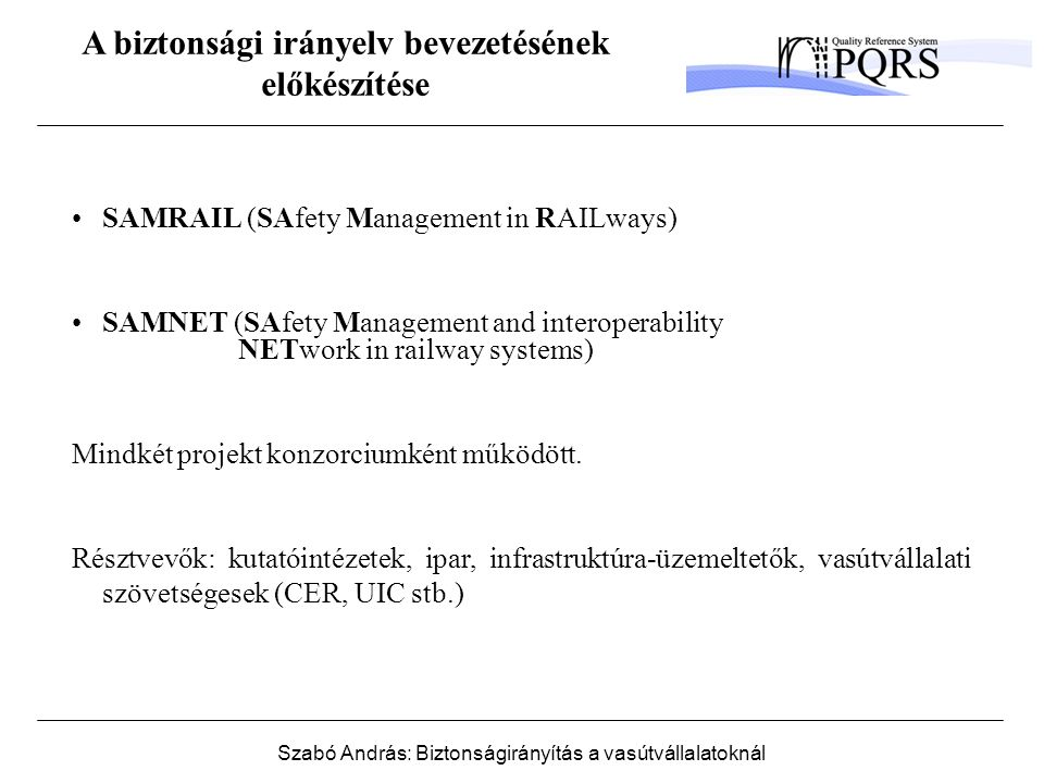 Szabó András: Biztonságirányítás a vasútvállalatoknál SAMRAIL (SAfety Management in RAILways) SAMNET (SAfety Management and interoperability NETwork i