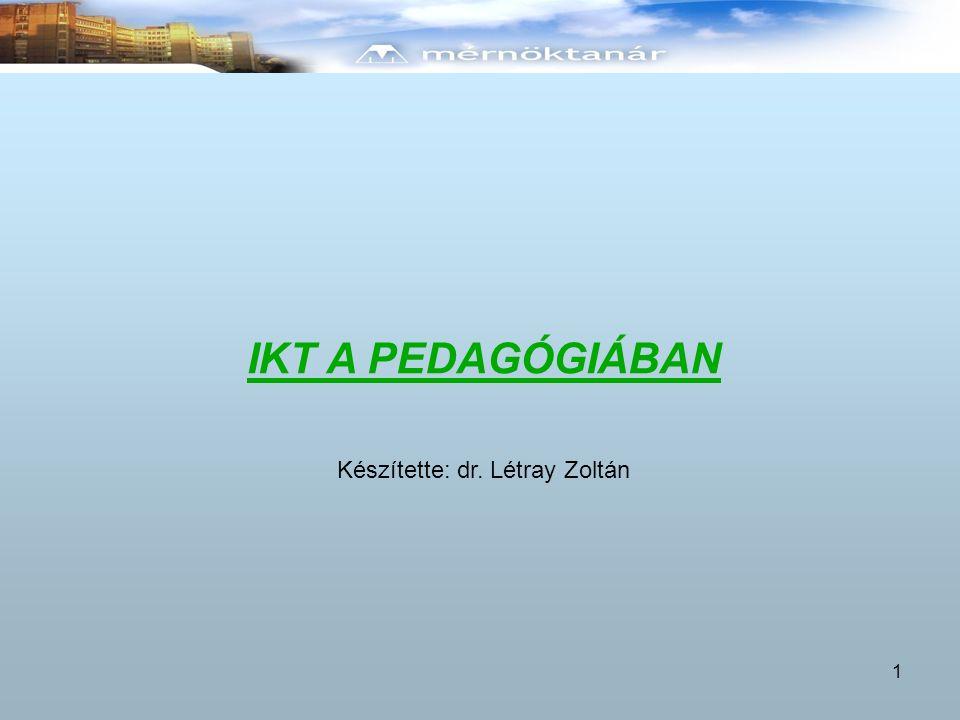 IKT A PEDAGÓGIÁBAN 1 Készítette: dr. Létray Zoltán