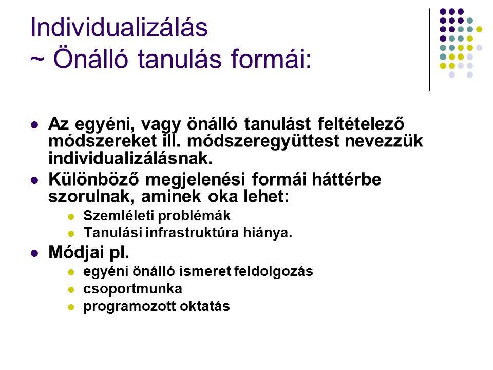 Individualizálás ~ Önálló tanulás formái: Az egyéni, vagy önálló tanulást feltételező módszereket ill.