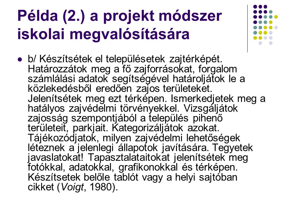 Példa (2.) a projekt módszer iskolai megvalósítására b/ Készítsétek el településetek zajtérképét.