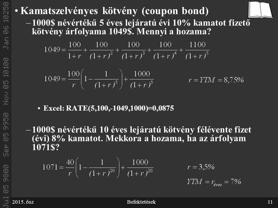 2015. őszBefektetések11 Kamatszelvényes kötvény (coupon bond) –1000$ névértékű 5 éves lejáratú évi 10% kamatot fizető kötvény árfolyama 1049$. Mennyi