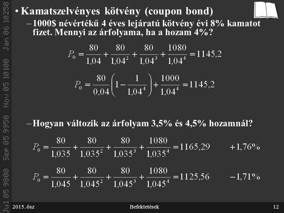 2015. őszBefektetések12 Kamatszelvényes kötvény (coupon bond) –1000$ névértékű 4 éves lejáratú kötvény évi 8% kamatot fizet. Mennyi az árfolyama, ha a