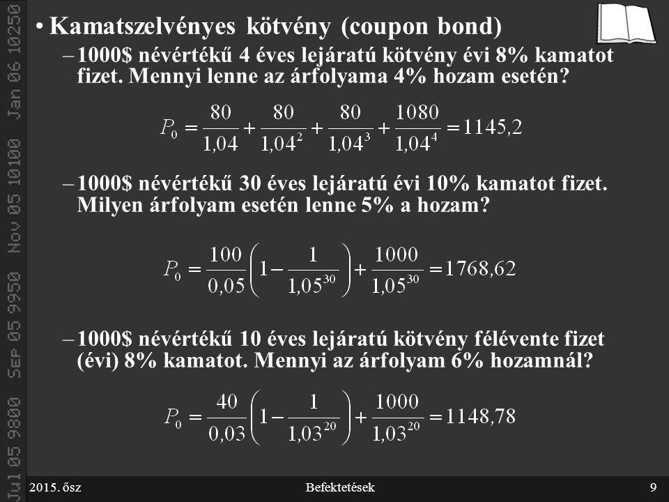2015. őszBefektetések9 Kamatszelvényes kötvény (coupon bond) –1000$ névértékű 4 éves lejáratú kötvény évi 8% kamatot fizet. Mennyi lenne az árfolyama