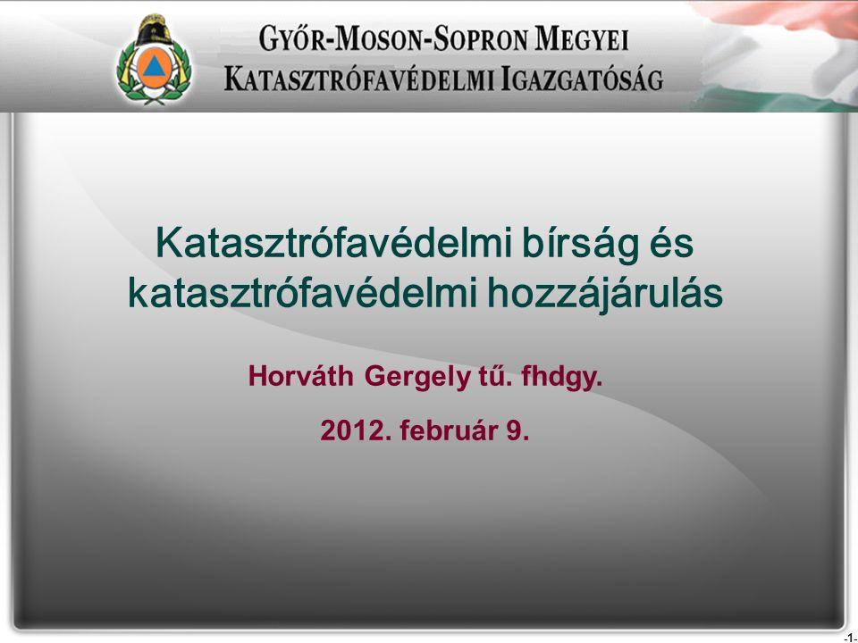 -1- Katasztrófavédelmi bírság és katasztrófavédelmi hozzájárulás Horváth Gergely tű.