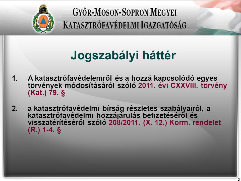 -2- Jogszabályi háttér 1.A katasztrófavédelemről és a hozzá kapcsolódó egyes törvények módosításáról szóló 2011.