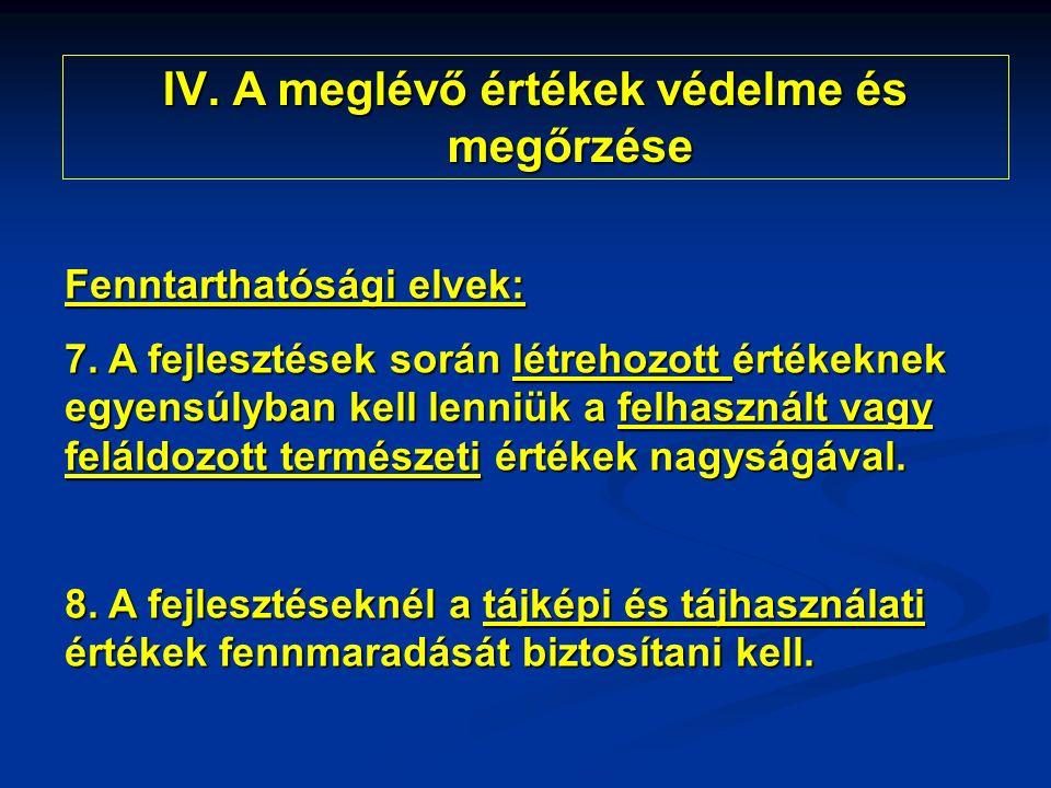 IV.A meglévő értékek védelme és megőrzése Fenntarthatósági elvek: 7.