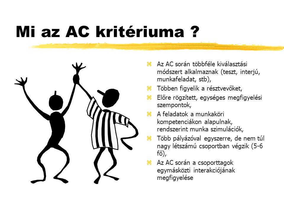 Mi az AC kritériuma ? z Az AC során többféle kiválasztási módszert alkalmaznak (teszt, interjú, munkafeladat, stb), z Többen figyelik a résztvevőket,