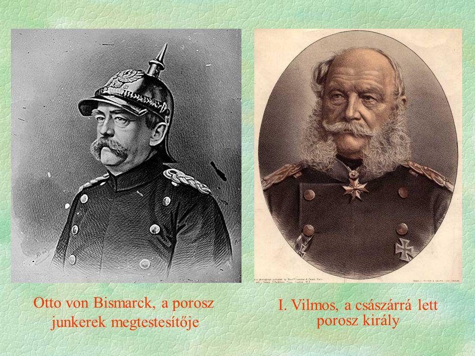 Otto von Bismarck, a porosz junkerek megtestesítője I. Vilmos, a császárrá lett porosz király