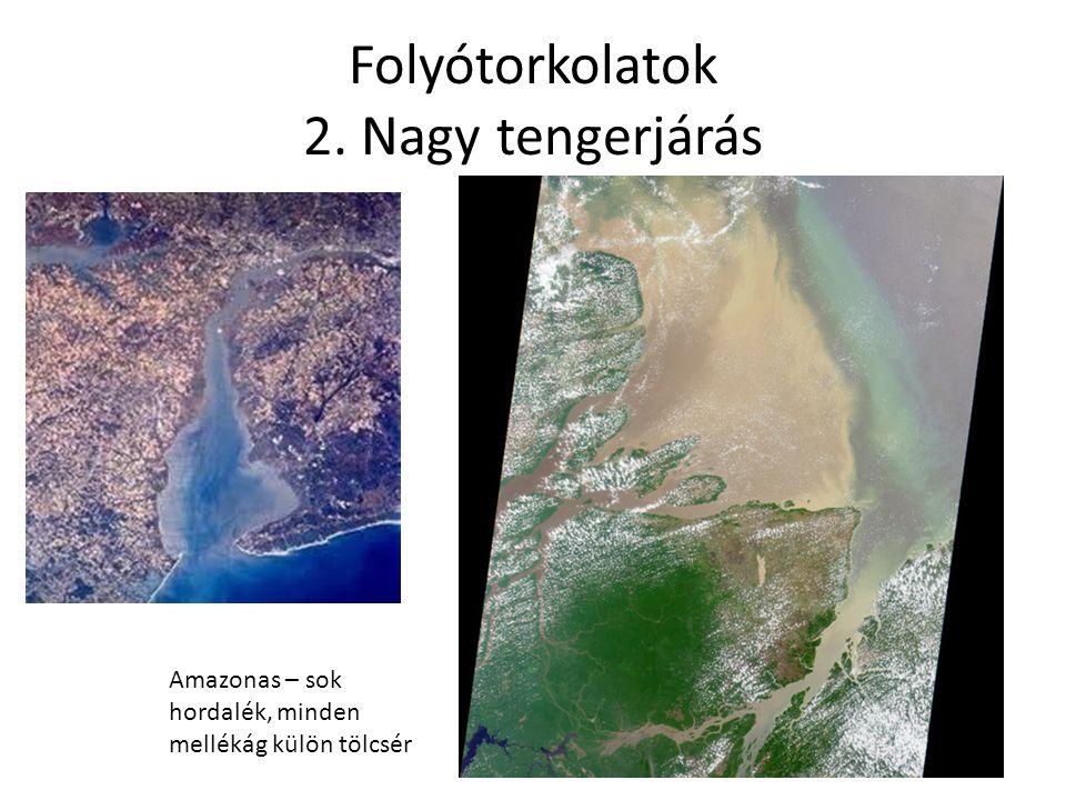 Folyótorkolatok 2. Nagy tengerjárás Amazonas – sok hordalék, minden mellékág külön tölcsér
