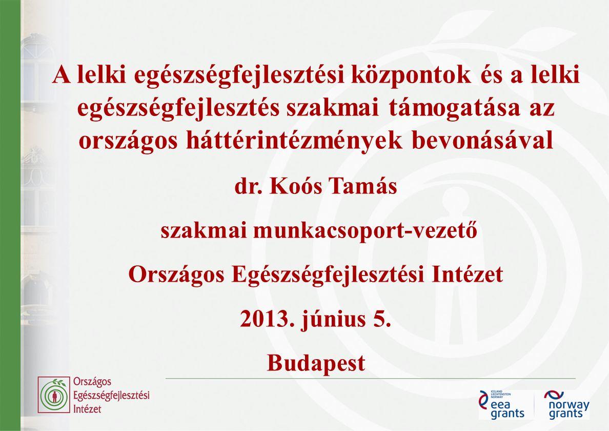 A lelki egészségfejlesztési központok és a lelki egészségfejlesztés szakmai támogatása az országos háttérintézmények bevonásával dr.