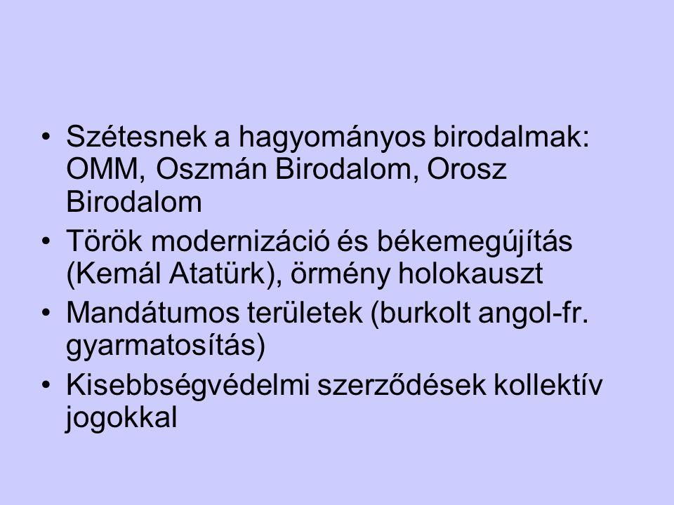 Szétesnek a hagyományos birodalmak: OMM, Oszmán Birodalom, Orosz Birodalom Török modernizáció és békemegújítás (Kemál Atatürk), örmény holokauszt Mandátumos területek (burkolt angol-fr.