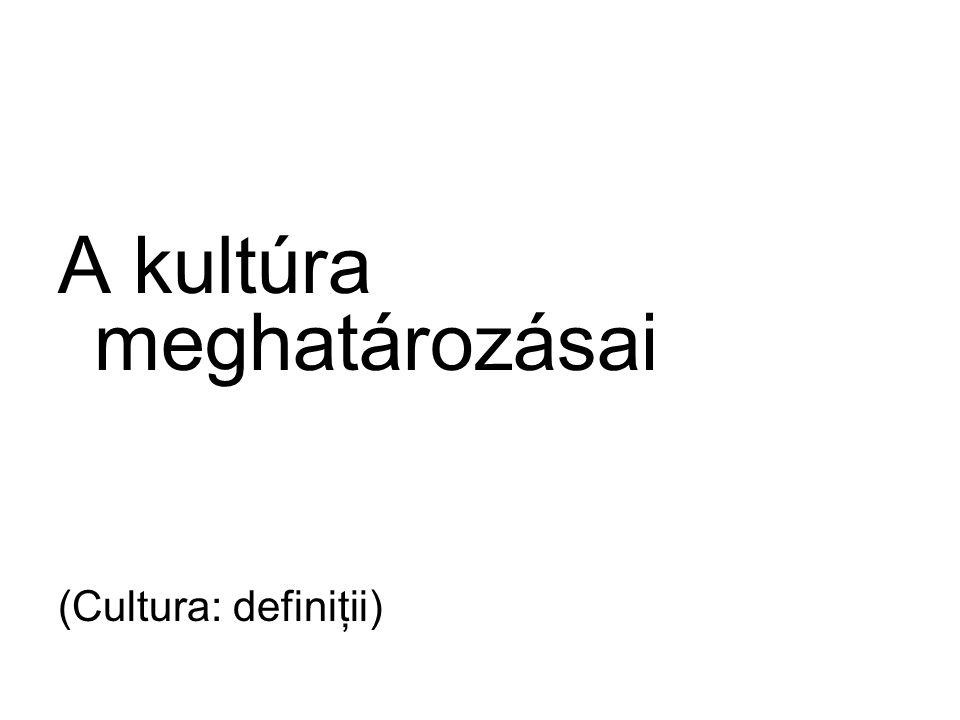A kultúra meghatározásai (Cultura: definiţii)