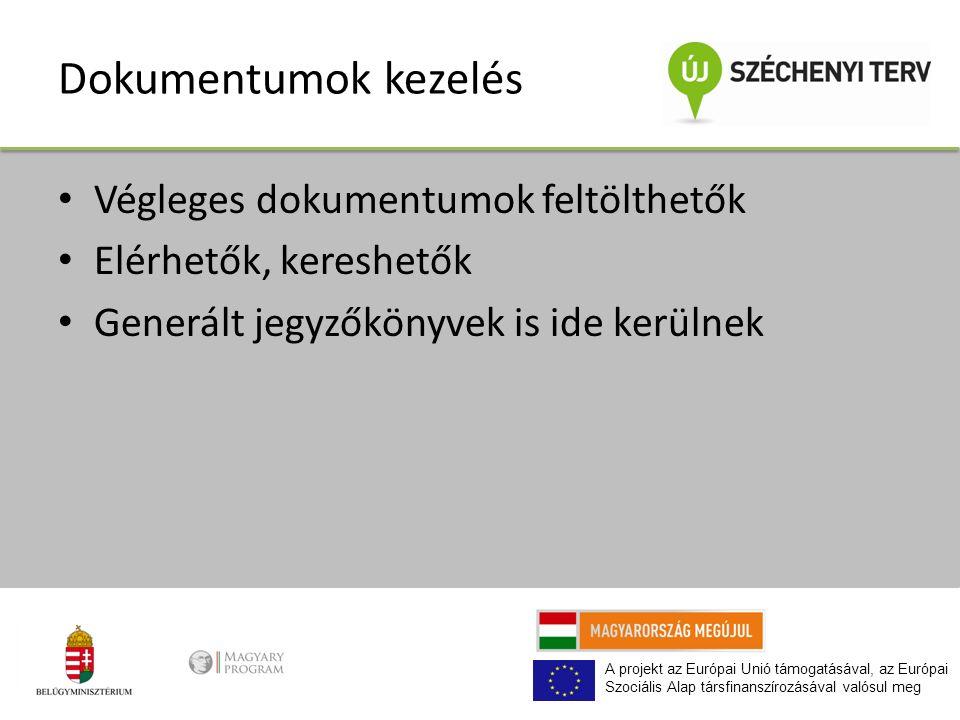 A projekt az Európai Unió támogatásával, az Európai Szociális Alap társfinanszírozásával valósul meg Dokumentumok kezelés Végleges dokumentumok feltölthetők Elérhetők, kereshetők Generált jegyzőkönyvek is ide kerülnek