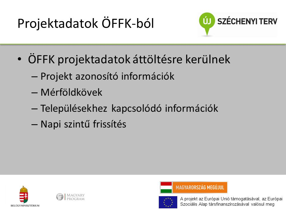 A projekt az Európai Unió támogatásával, az Európai Szociális Alap társfinanszírozásával valósul meg Projektadatok ÖFFK-ból ÖFFK projektadatok áttöltésre kerülnek – Projekt azonosító információk – Mérföldkövek – Településekhez kapcsolódó információk – Napi szintű frissítés
