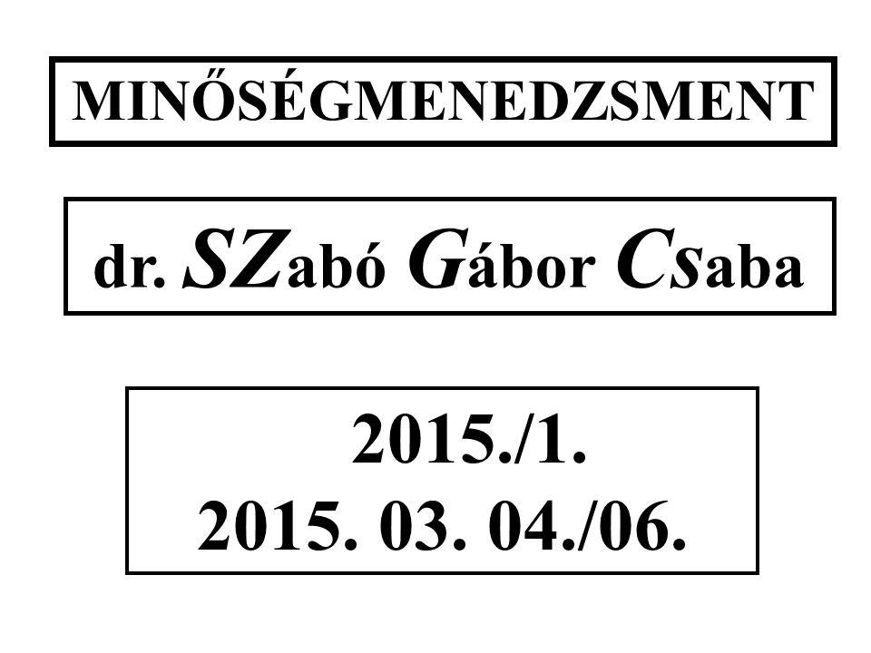 2015./1. 2015. 03. 04./06. MINŐSÉGMENEDZSMENT dr. SZ abó G ábor Cs aba