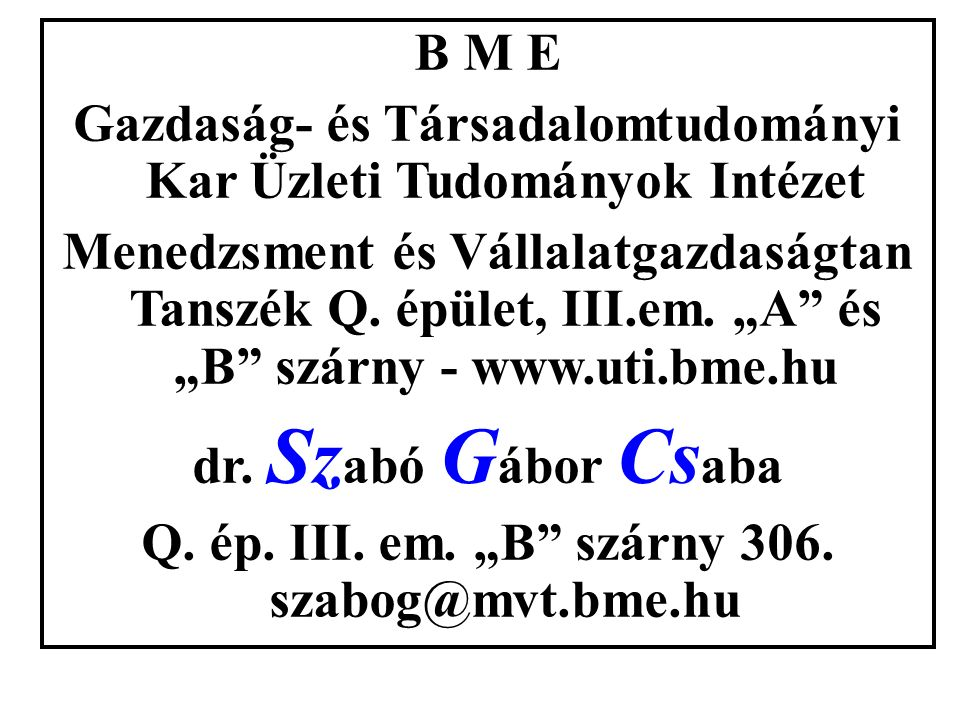 """B M E Gazdaság- és Társadalomtudományi Kar Üzleti Tudományok Intézet Menedzsment és Vállalatgazdaságtan Tanszék Q. épület, III.em. """"A"""" és """"B"""" szárny -"""