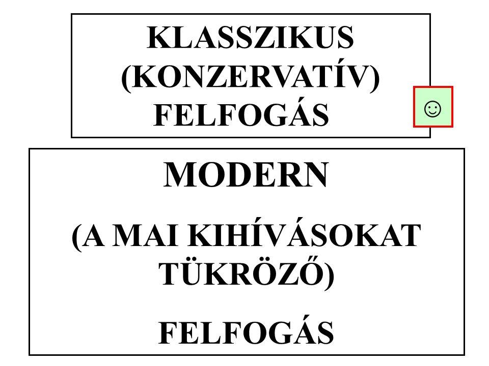 KLASSZIKUS (KONZERVATÍV) FELFOGÁS MODERN (A MAI KIHÍVÁSOKAT TÜKRÖZŐ) FELFOGÁS ☺