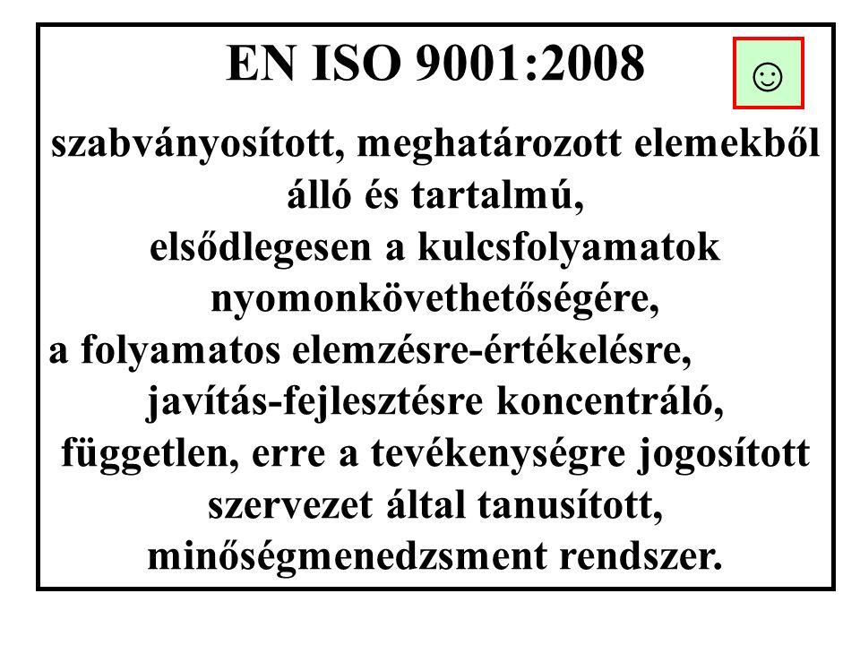 EN ISO 9001:2008 szabványosított, meghatározott elemekből álló és tartalmú, elsődlegesen a kulcsfolyamatok nyomonkövethetőségére, a folyamatos elemzésre-értékelésre, javítás-fejlesztésre koncentráló, független, erre a tevékenységre jogosított szervezet által tanusított, minőségmenedzsment rendszer.