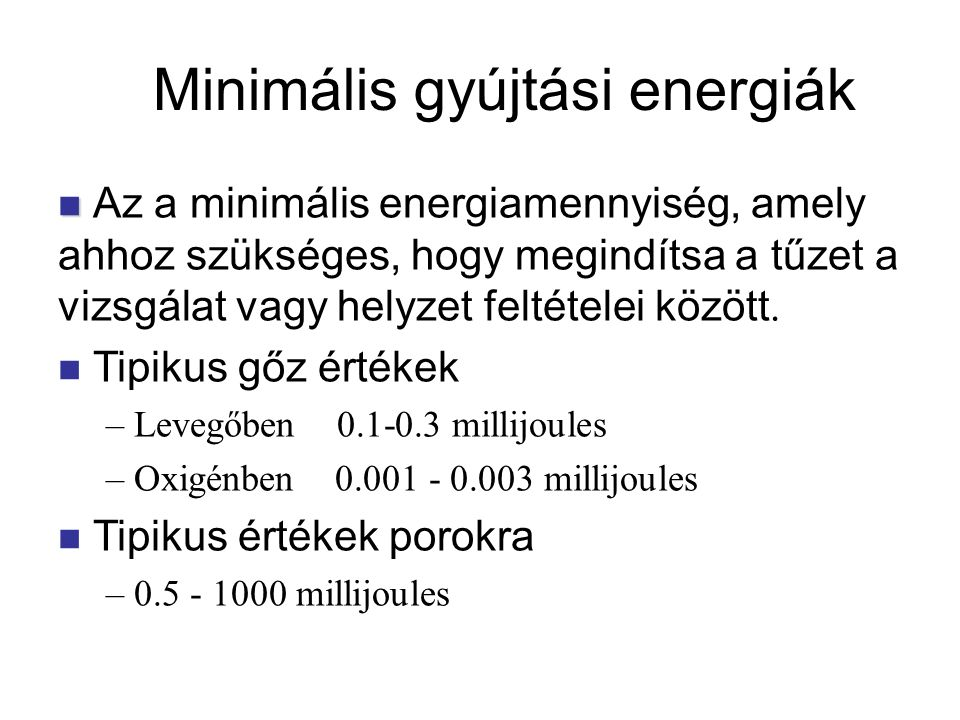 Az a minimális energiamennyiség, amely ahhoz szükséges, hogy megindítsa a tűzet a vizsgálat vagy helyzet feltételei között. Tipikus gőz értékek – Leve