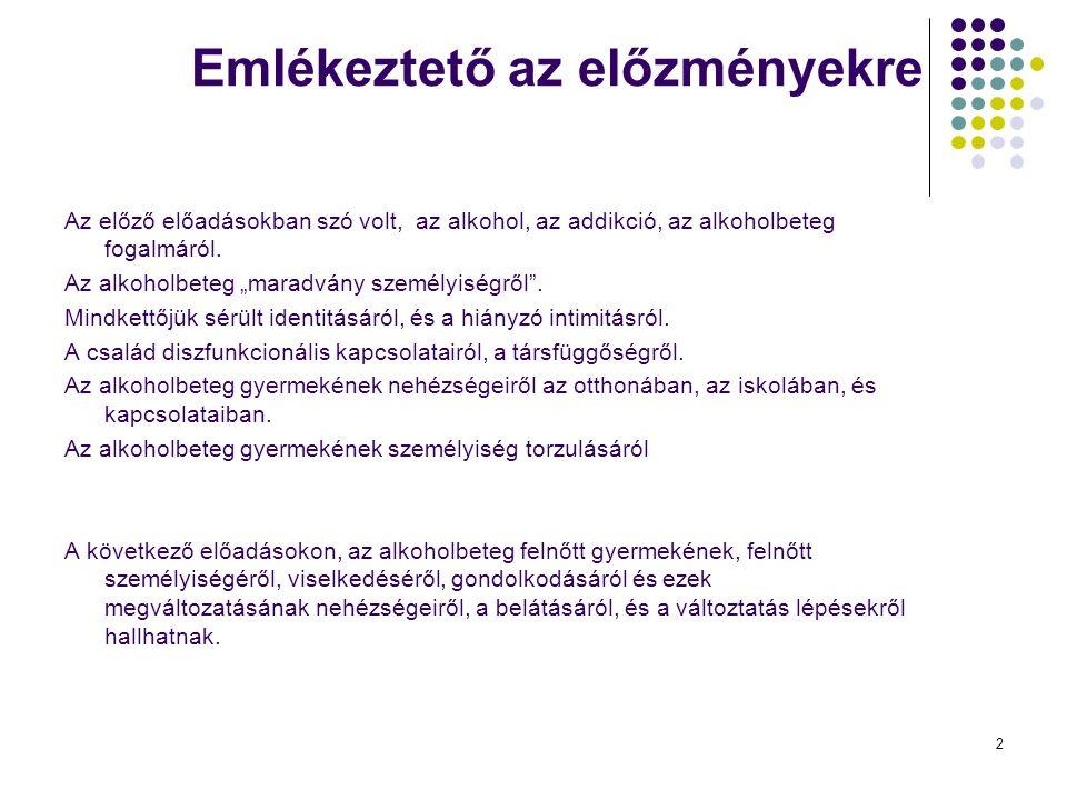 2 Emlékeztető az előzményekre Az előző előadásokban szó volt, az alkohol, az addikció, az alkoholbeteg fogalmáról.