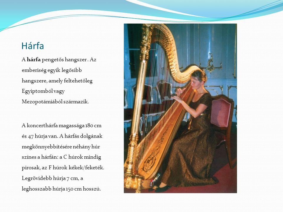 Hárfa A hárfa pengetős hangszer. Az emberiség egyik legősibb hangszere, amely feltehetőleg Egyiptomból vagy Mezopotámiából származik. A koncerthárfa m