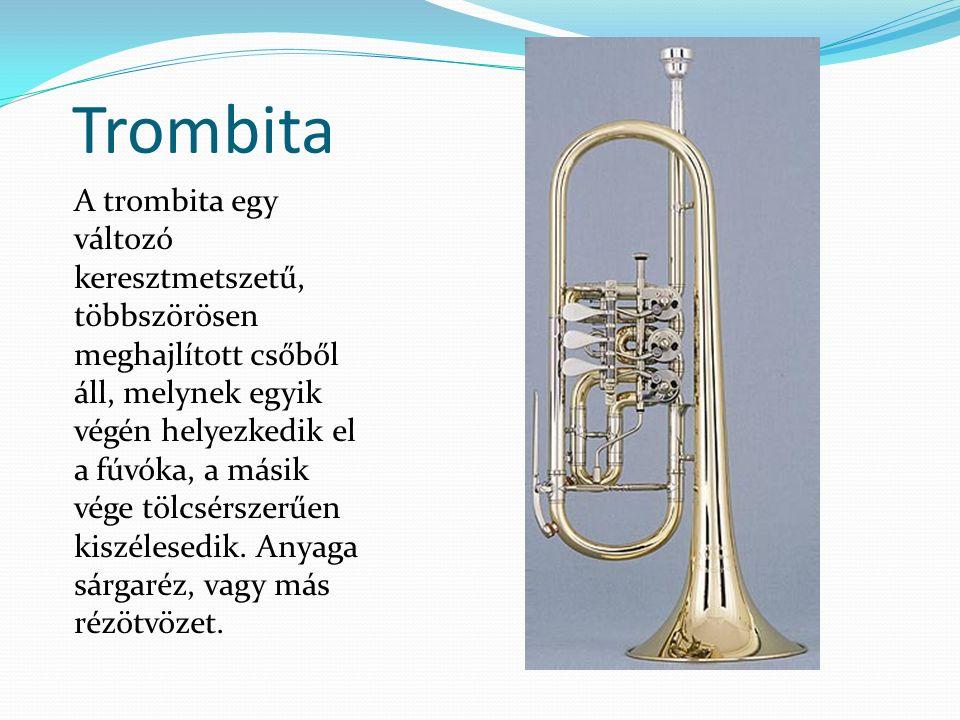 Trombita A trombita egy változó keresztmetszetű, többszörösen meghajlított csőből áll, melynek egyik végén helyezkedik el a fúvóka, a másik vége tölcs